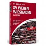 111 Gründe, den SV Wehen Wiesbaden zu lieben [Paperback-Buch]